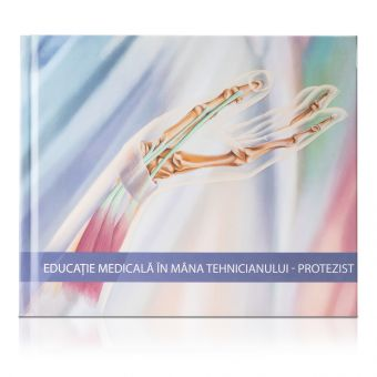 Educatie Medicala in mana Tehnicianului - Protezist